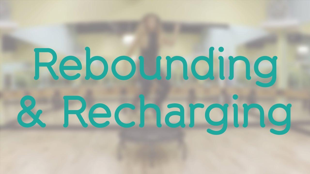 Rebounding & Recharging